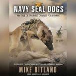 Navy SEAL Dogs My Tale of Training Canines for Combat, Mike Ritland