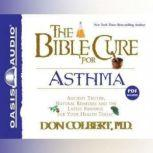 The Bible Cure for Asthma Ancient Truths, Natural Remedies and the Latest Findings for Your Health Today, Don Colbert