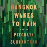 Bangkok Wakes to Rain A Novel, Pitchaya Sudbanthad