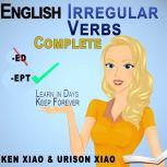 English Irregular Verbs Complete Learn in Days, Keep Forever, Ken Xiao