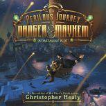 A Perilous Journey of Danger and Mayhem #1: A Dastardly Plot, Christopher Healy