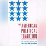 The American Political Tradition And the Men Who Made it, Richard Hofstadter