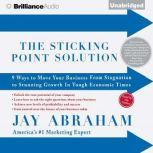 The Sticking Point Solution 9 Ways to Move Your Business From Stagnation to Stunning Growth In Tough Economic Times, Jay Abraham