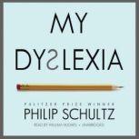 My Dyslexia, Philip Schultz