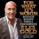 For What It's Worth Business Wisdom from a Pawnbroker, Les Gold