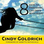 8 Keys to Parenting Children With ADHD, Cindy Goldrich