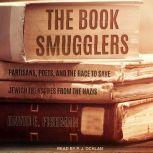 The Book Smugglers Partisans, Poets, and the Race to Save Jewish Treasures from the Nazis, David E. Fishman