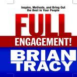 Full Engagement! Inspire, Motivate, and Bring Out the Best in Your People, Brian Tracy