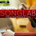 Songlab A Songwriting Playbook for Teens, Alex Forbes