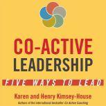 Co-Active Leadership Five Ways to Lead, Karen Kimsey-House