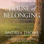 House of Belonging Hesse Creek Series--Book Three, Andrea Thome