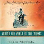 Around the World on Two Wheels Annie Londonderry's Extraordinary Ride, Peter Zheutlin