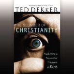The Slumber of Christianity Awakening a Passion for Heaven on Earth, Ted Dekker