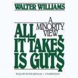 All It Takes Is Guts A Minority View, Walter E. Williams