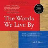 The Words We Live By Your Annotated Guide to the Constitution, Linda R. Monk