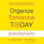 Organize Tomorrow Today 8 Ways to Retrain Your Mind to Optimize Performance at Work and in Life, Jason Selk