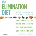 The Elimination Diet Discover the Foods That Are Making You Sick and Tired--and Feel Better Fast, Tom Malterre