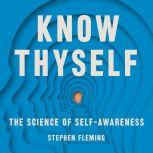 Know Thyself The Science of Self-Awareness, Stephen M Fleming