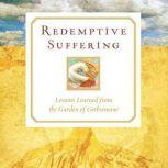 Redemptive Suffering Lessons Learned from the Garden of Gethsemane, Leslie Montgomery