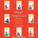 Happy Singlehood The Rising Acceptance and Celebration of Solo Living, Elyakim Kislev