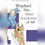 Waylon! The Most Awesome of All, Sara Pennypacker