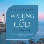 Waiting on God: A 31-Day Study, Andrew Murray