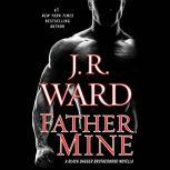 Father Mine: Zsadist and Bella's Story A Black Dagger Brotherhood Novella
