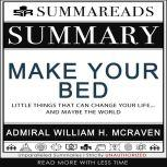 Summary of Make Your Bed Little Things That Can Change Your Life...And Maybe the World by Admiral William H. McRaven, Summareads Media