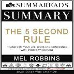Summary of The 5 Second Rule Transform your Life, Work, and Confidence with Everyday Courage by Mel Robbins, Summareads Media