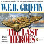 The Last Heroes A Men at War Novel, W.E.B. Griffin