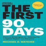 The First 90 Days Proven Strategies for Getting Up to Speed Faster and Smarter, Michael Watkins