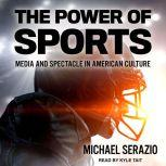 The Power of Sports Media and Spectacle in American Culture, Michael Serazio