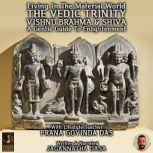 Living In The Material World The Vedic Trinity Vishnu Brahma & Shiva, Jagannatha Dasa