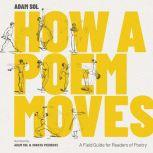 How a Poem Moves A Field Guide for Readers of Poetry, Adam Sol