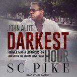 Darkest Hour - John Alite Former Mafia Enforcer for John Gotti and the Gambino Crime Family, S.C. Pike