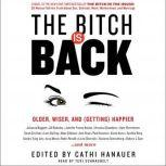 The Bitch is Back Older, Wiser, and (Getting) Happier, Cathi Hanauer