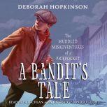 A Bandit's Tale: The Muddled Misadventures of a Pickpocket, Deborah Hopkinson
