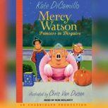 Mercy Watson #4: Mercy Watson: Princess In Disguise, Kate DiCamillo