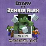 Diary of a Minecraft Zombie Alex Book 4: Wanderful Time (An Unofficial Minecraft Diary Book), MC Steve