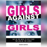 Girls Against Girls Why We Are Mean to Each Other and How We Can Change, Bonnie Burton