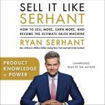 Product Knowledge = Power Sales Hooks from Sell It Like Serhant, Ryan Serhant