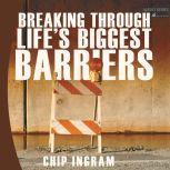 Breaking Through Life's Biggest Barriers, Chip Ingram