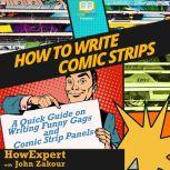 How To Write Comic Strips A Quick Guide on Writing Funny Gags and Comic Strip Panels, HowExpert
