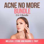 Acne no more Bundle: 2 in 1 Bundle, Acne, Acne Treatment for Teens, Mellisa J Stone and Nadine C Thuy