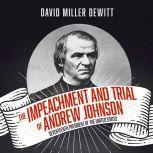 Impeachment and Trial of Andrew Johnson, The Seventeenth President of the United States, David Miller DeWitt