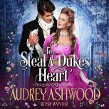 To Steal A Duke's Heart A Clean Historical Regency Romance, Audrey Ashwood