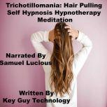 Trichotilloma Hair Pulling Self Hypnosis Hypnotherapy Meditation, Key Guy Technology