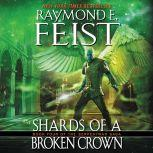 Shards of a Broken Crown Book Four of the Serpentwar Saga, Raymond E. Feist
