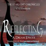 Reflecting: A Dream Episode of the Starlight Chronicles An Epic Fantasy Adventure Series