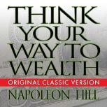 Think Your Way to Wealth, Napoleon Hill